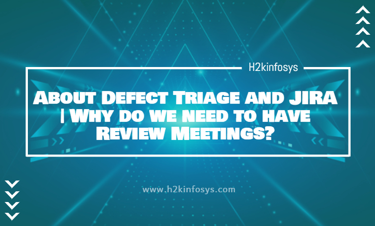 About Defect Triage and JIRA Why do we need to have Review Meetings
