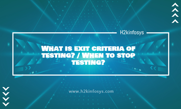 What is exit criteria of testing When to stop testing