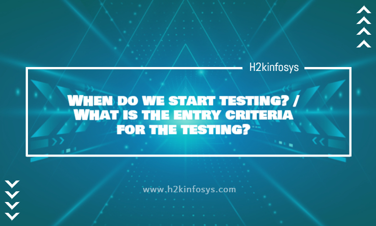 When do we start testing What is the entry criteria for the testing