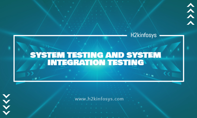 SYSTEM TESTING AND SYSTEM INTEGRATION TESTING