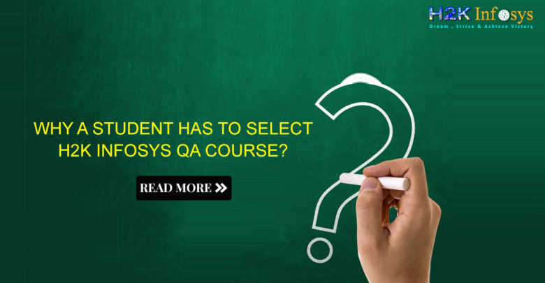 Why a student has to select H2k Infosys QA Course