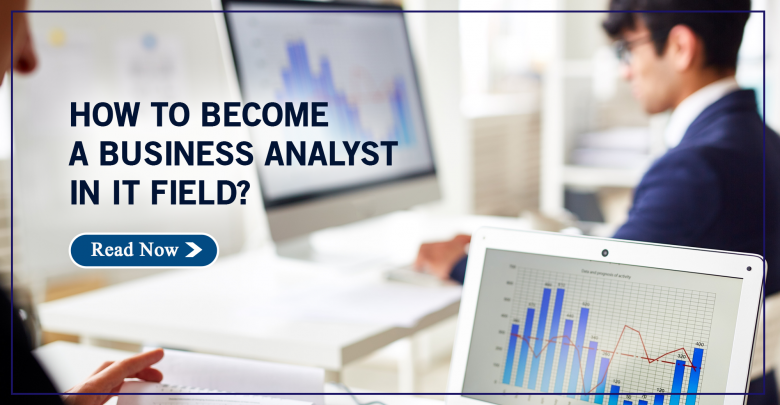 How to Become a Business Analyst in IT Field