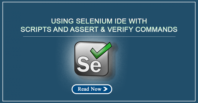 Using Selenium IDE with Scripts and Assert and Verify Commands