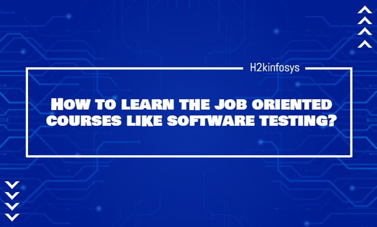 How to learn the job oriented courses like software testing