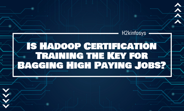 Is Hadoop Certification Training the Key for Bagging High Paying Jobs