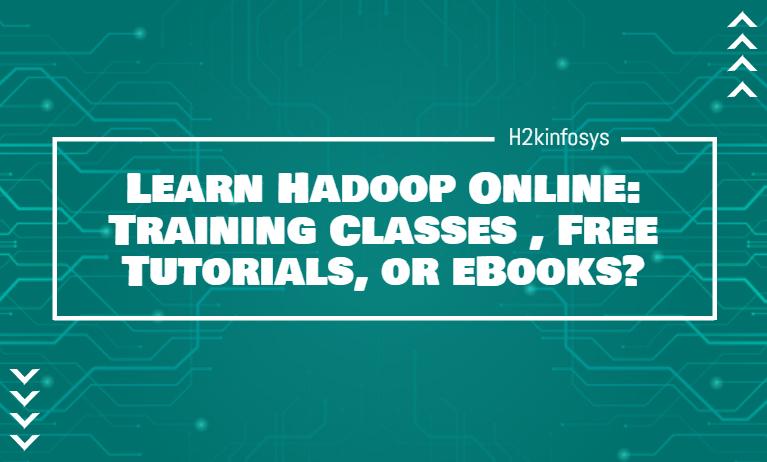 Learn Hadoop Online: Training Classes, Free Tutorials, or eBooks