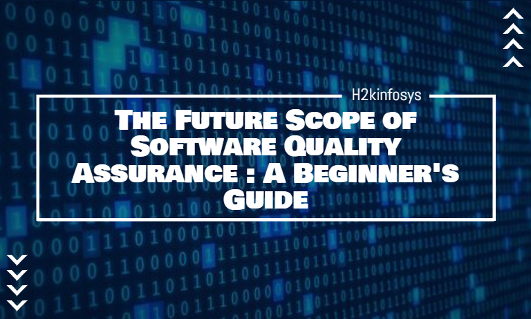 The Future Scope of Software Quality Assurance A Beginners Guide