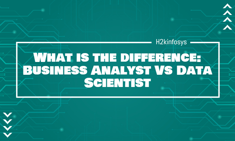 What is the difference: Business Analyst Vs Data Scientist