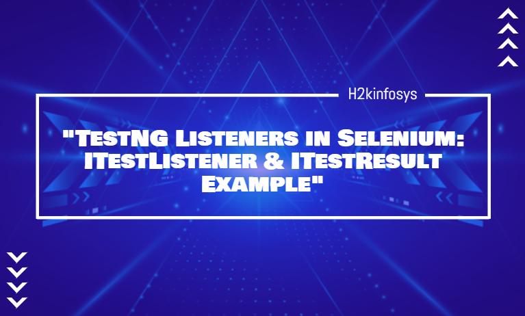 TestNG Listeners in Selenium ITestListener ITestResult