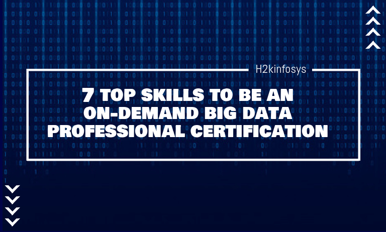 7 Top Skills to be An On-demand Big Data Professional