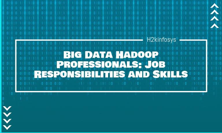 Big Data Hadoop Professionals: Job Responsibilities and Skills