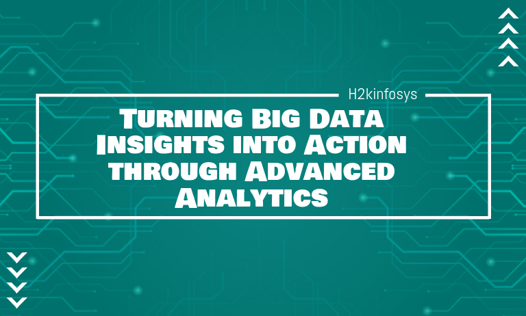Turning Big Data Insights into Action through Advanced Analytics