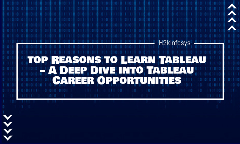 Top Reasons to Learn Tableau – A Deep Dive into Tableau Career Opportunities