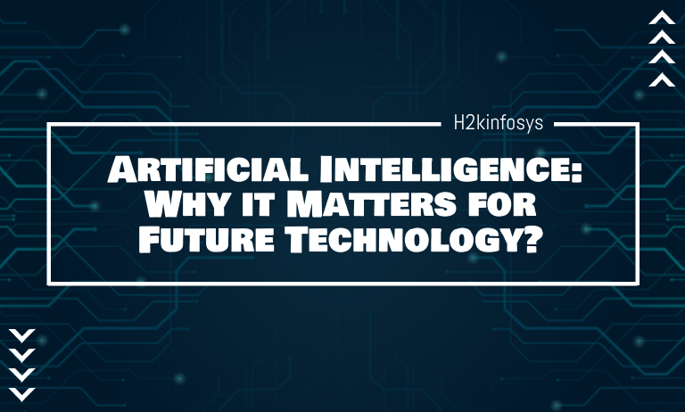 Artificial Intelligence Why it Matters for Future Technology