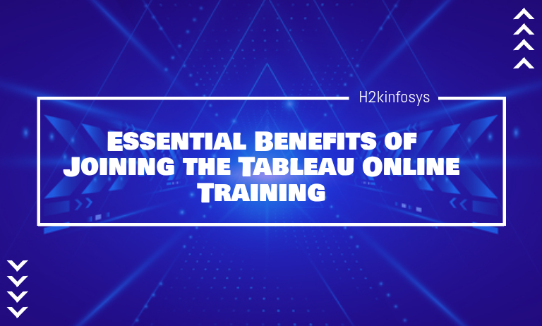 Essential Benefits of Joining the Tableau Online Training - H2kinfosys Blog