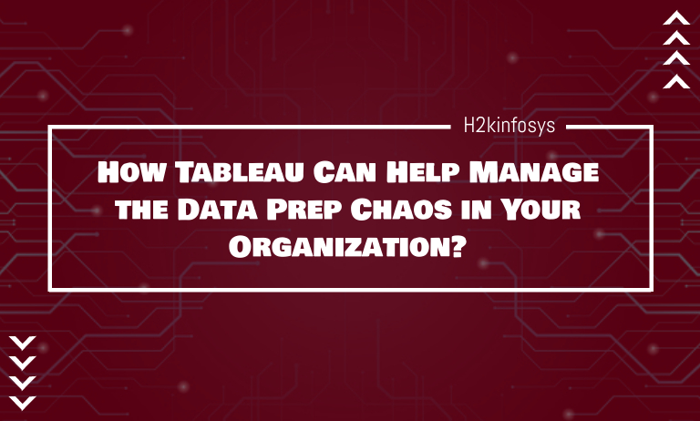 How Tableau Can Help Manage the Data Prep Chaos in Your Organization?