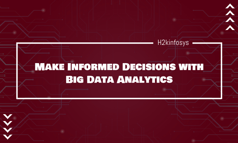 Make Informed Decisions with Big Data Analytics