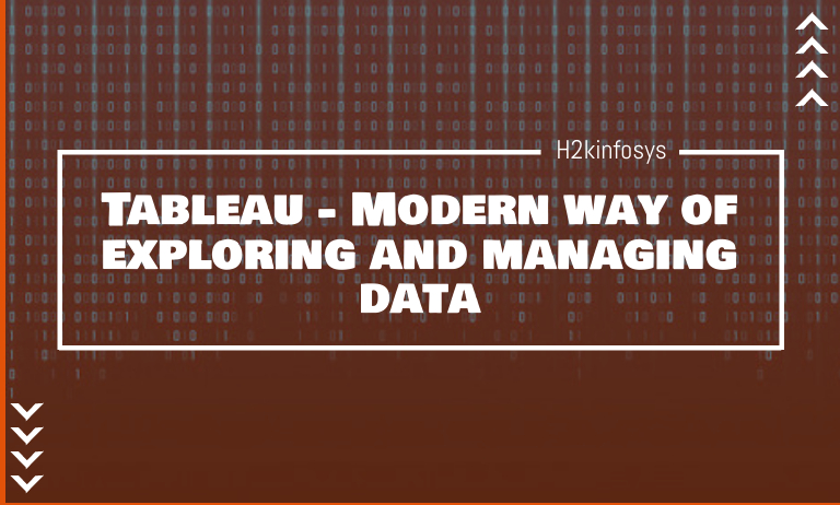 Tableau - Modern way of exploring and managing data