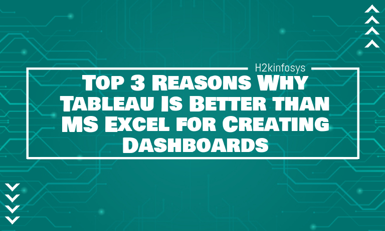 Top 3 Reasons Why Tableau Is Better than MS Excel for Creating Dashboards