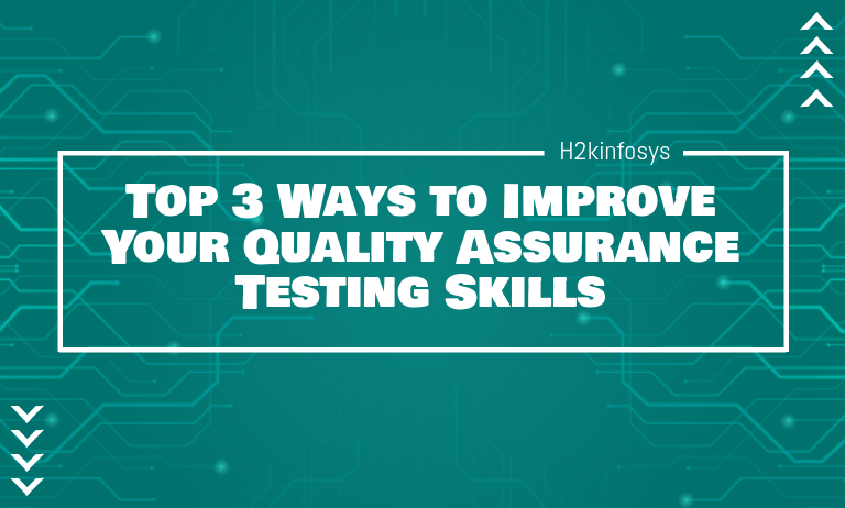 Top 3 Ways to Improve Your Quality Assurance Testing Skills
