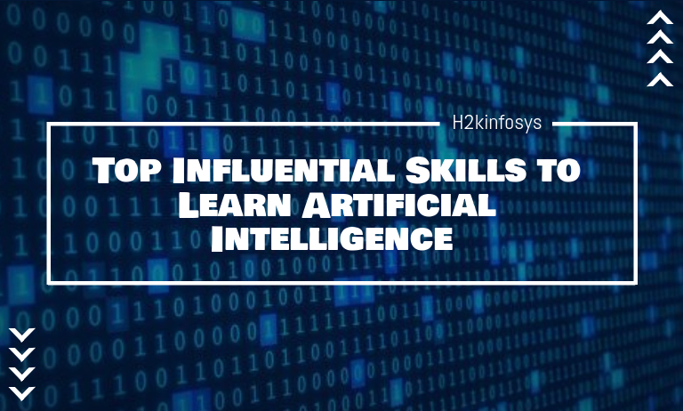 Top Influential Skills to Learn Artificial Intelligence