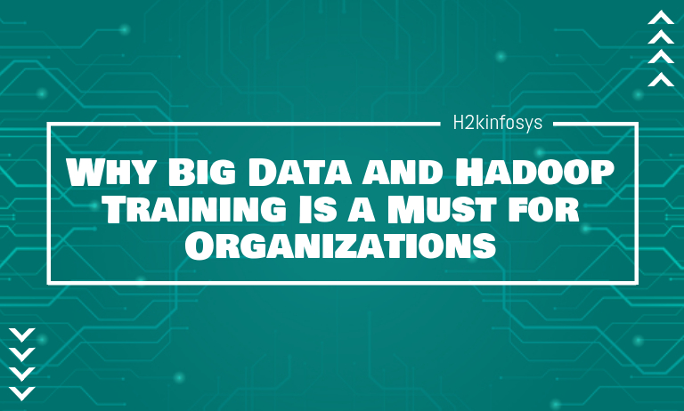 Why Big Data and Hadoop Training Is a Must for Organizations