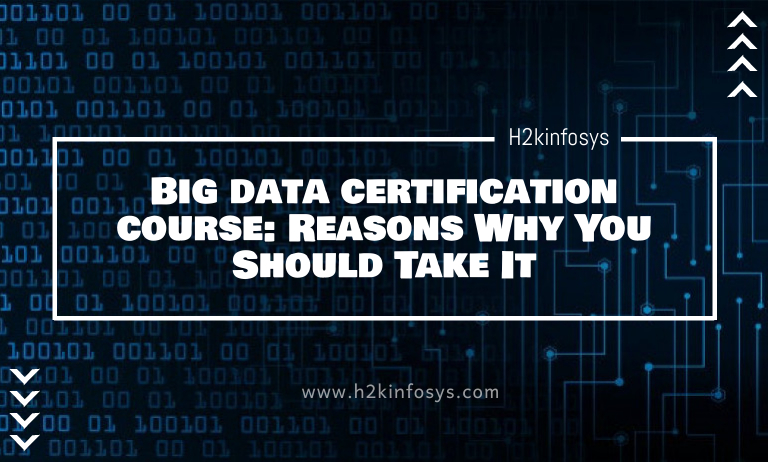 Big data certification course: Reasons Why You Should Take It