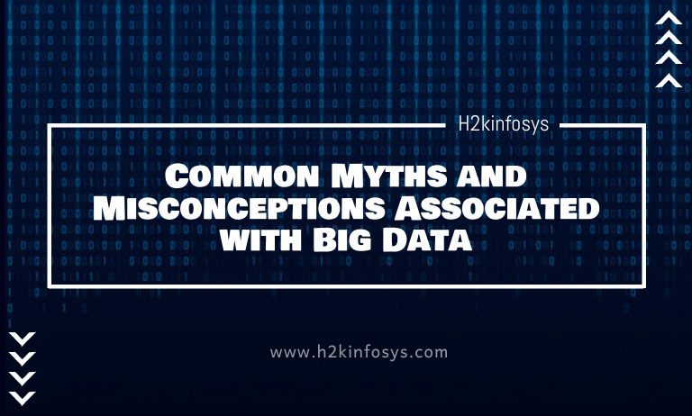 Common Myths and Misconceptions Associated with Big Data