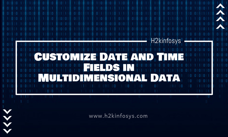 Customize Date and Time Fields in Multidimensional Data