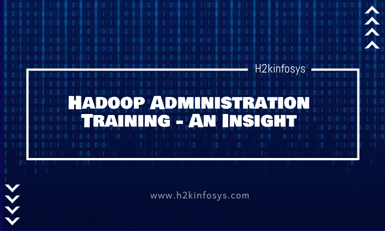 Hadoop Administration Training - An Insight