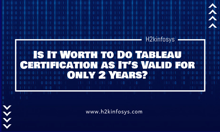 Is It Worth to Do Tableau Certification as It's Valid for Only 2 Years?