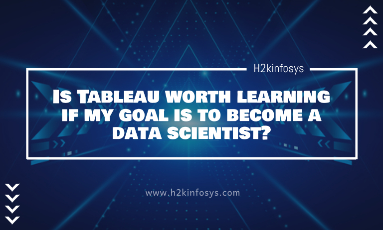 Is Tableau worth learning if my goal is to become a data scientist?