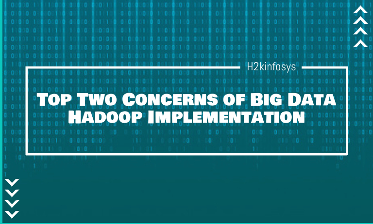 Top Two Concerns of Big Data Hadoop Implementation - h2kinfosys