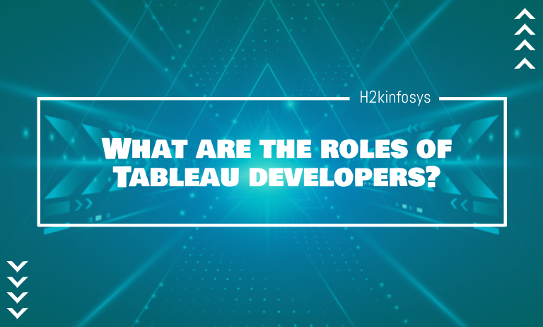 What are the roles of Tableau developers? - h2kinfosys