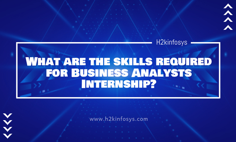 What are the skills required for Business Analysts Internship