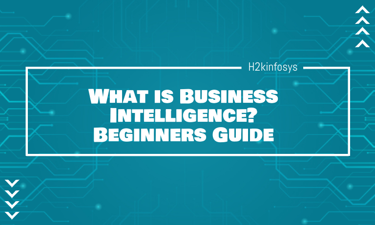 What is Business Intelligence? Beginners Guide