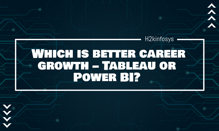 Which is better career growth - Tableau or Power BI?