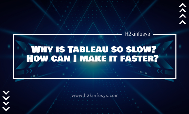 Why is Tableau so slow? How can I make it faster?
