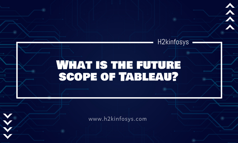 What is the future scope of Tableau?