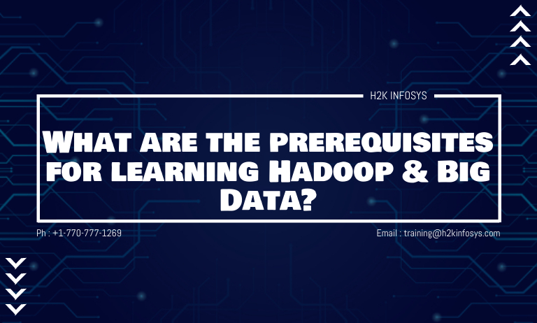 What are the prerequisites for learning Hadoop & Big Data?