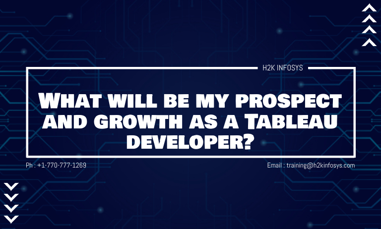 What will be my prospect and growth as a Tableau developer?