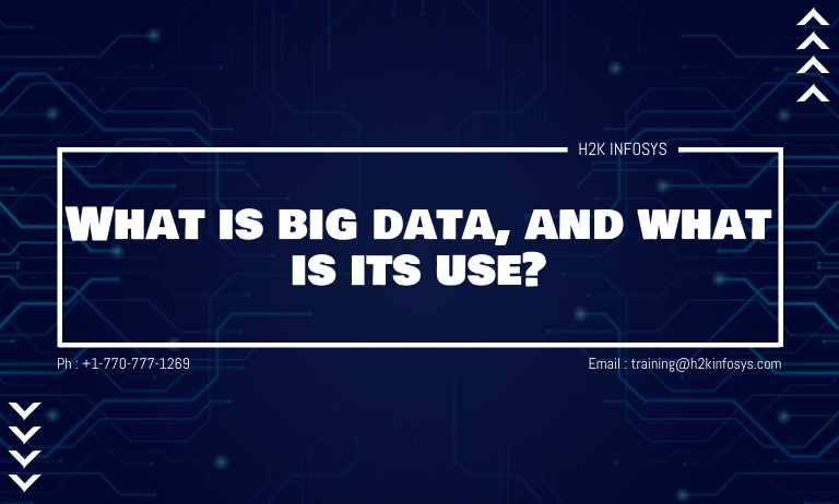 What is big data, and what is its use?