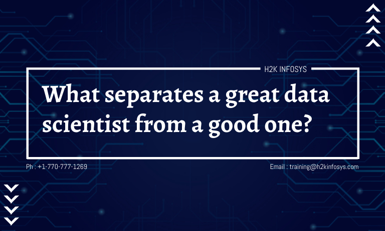 What separates a great data scientist from a good one?