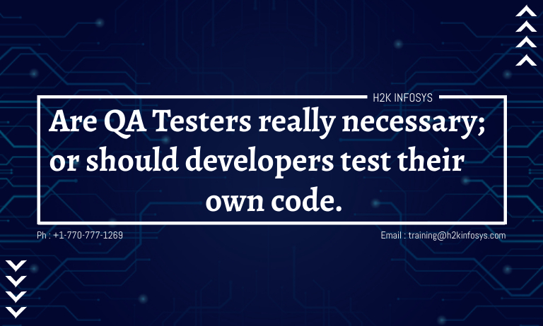 Are QA Testers really necessary; or should developers test their own code.