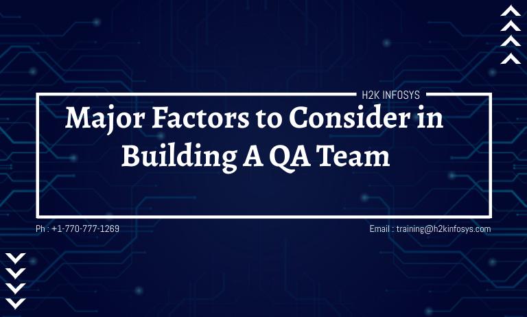 Major Factors to Consider in Building A QA Team